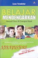 Judul Buku : BELAJAR MENDENGARKAN Menjadi Guru & Orangtua Sejati