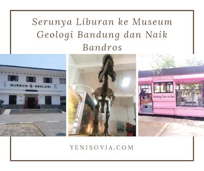 serunya liburan ke museum geologi bandung dan naik bandros