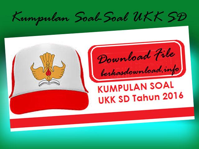 Kumpulan Soal-Soal UKK Untuk SD  Plus Soal UAS