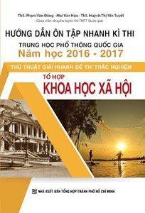 Hướng Dẫn Ôn Tập Nhanh Kì Thi THPT Quốc Gia Năm Học 2016 - 2017 Thủ Thuật Giải Nhanh Đề Thi Trắc Nghiệm Khoa Học Xã Hội