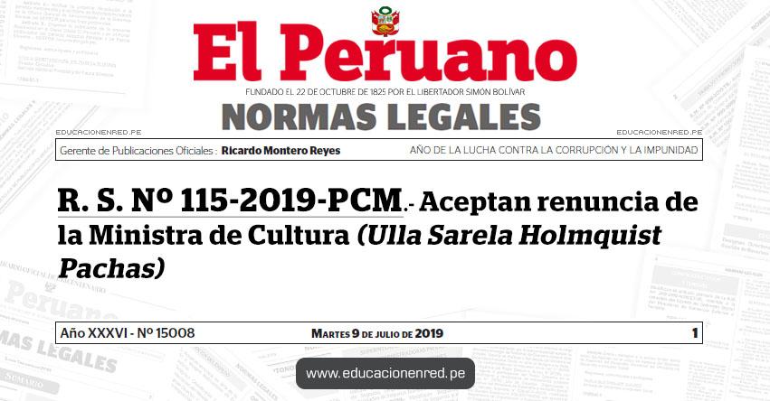 R. S. Nº 115-2019-PCM - Aceptan renuncia de la Ministra de Cultura (Ulla Sarela Holmquist Pachas)