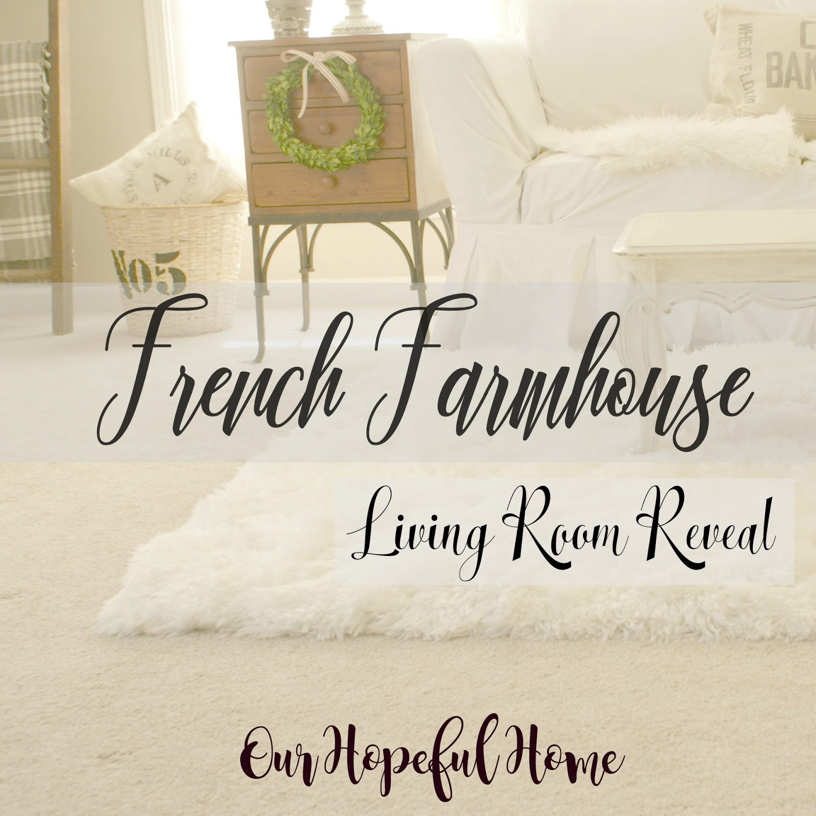 Very Our Hopeful Home: French Farmhouse Living Room Reveal And A  NY18