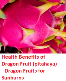Health Benefits of Dragon Fruit (pitahaya)  - Dragon Fruits for Sunburns