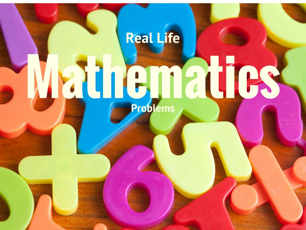 mathematics and real life problems Home math tips  why are word problems so important in your life anyway  this will equip them to do the same with real life situations.