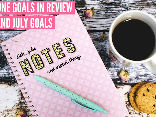 JUNE GOALS IN REVIEW AND THIS MONTHS GOALS!