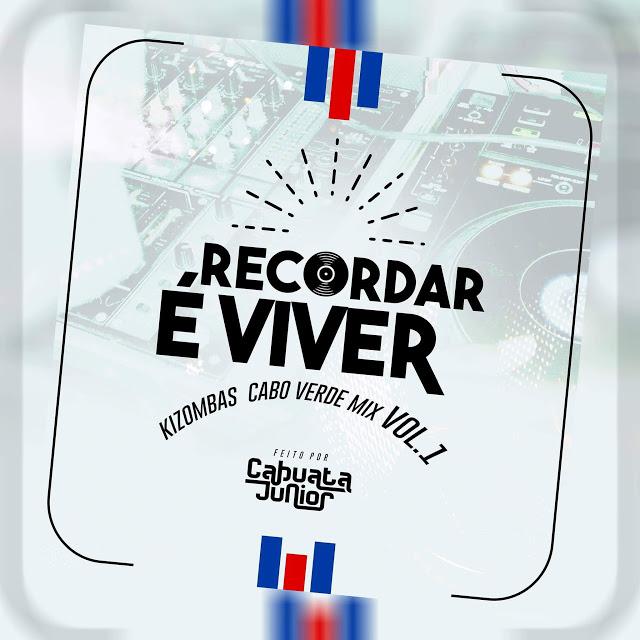 DJ Cabuata Júnior - Recordar é Viver (Kizombas Cabo Verde Mix) Vol. 1