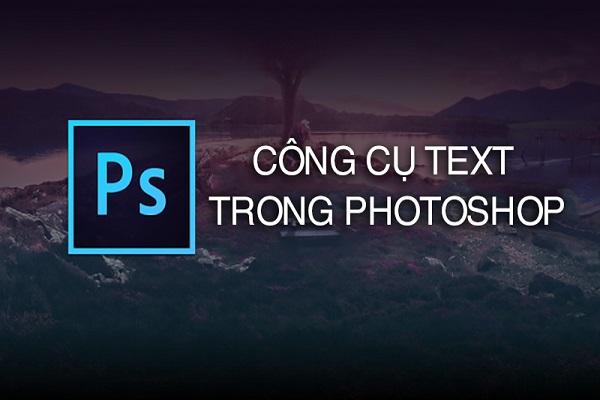 Công cụ Text trong photoshop và viết tiếng Việt trong photoshop