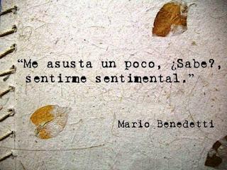 """""""Me asusta un poco, ¿sabe?, sentirme sentimental."""" Mario Benedetti - La tregua"""