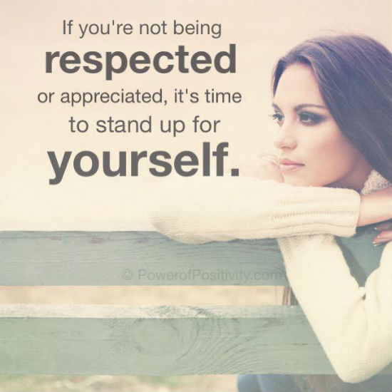 If You Are Not Being Respected Or Appreciated Its Time To Stand Up