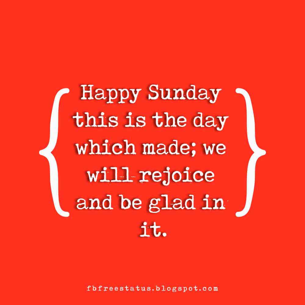 Happy Sunday this is the day which made; we will rejoice and be glad in it.