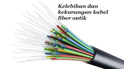 Kelebihan dan kekurangan kabel fiber optik