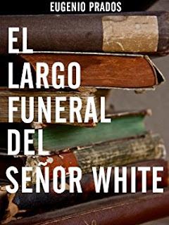El largo funeral del señor White - Eugenio Prados
