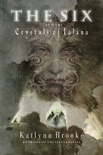 The Six and the Crystals of Ialana by Katlynn Brooke