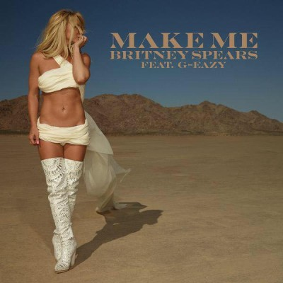 Britney Spears Feat. G-Eazy - Make Me (Remixes)