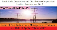 Tamil Nadu Generation and Distribution Corporation Limited Recruitment 2017– Industrial / Management Trainees