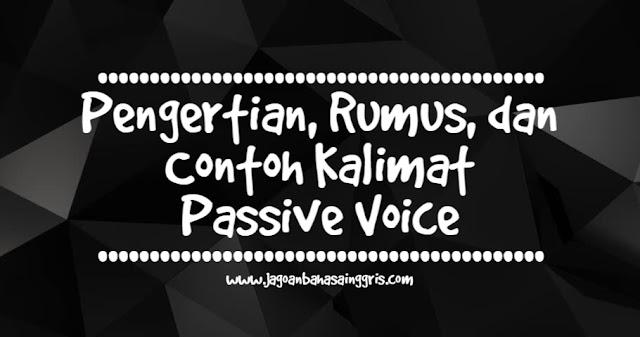 Definisi Passive Voice Beserta Rumus dan Contohnya Definisi Passive Voice Beserta Rumus dan Contohnya