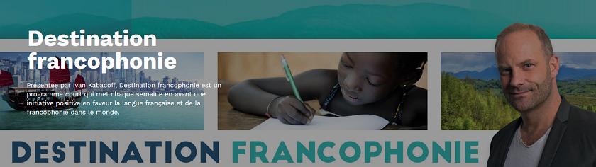 http://www.tv5monde.com/emissions/emission/destination-francophonie