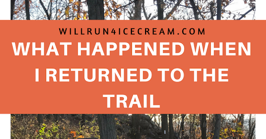 What Happened When I Returned To The Trail