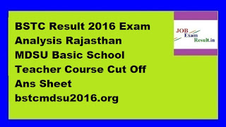 BSTC Result 2016 Exam Analysis Rajasthan MDSU Basic School Teacher Course Cut Off Ans Sheet bstcmdsu2016.org