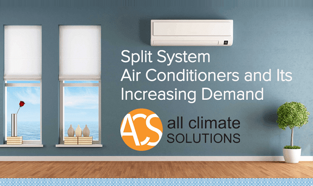 Split System Air Conditioners and It's Increasing Demand