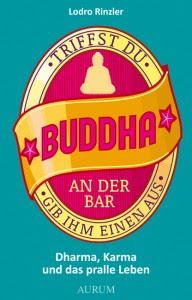 Triffst du Buddha an der Bar ... Gib ihm einen aus von Lodro Rinzler