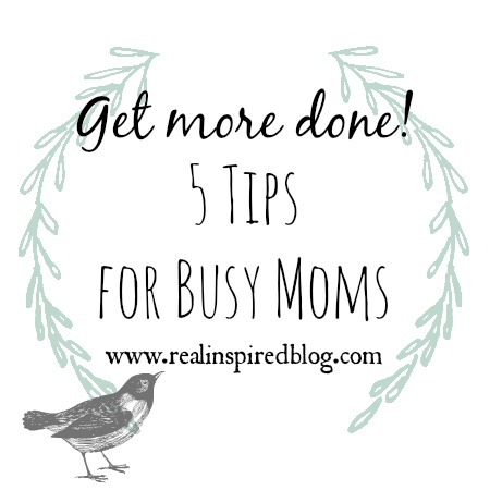 Get More Done! 5 Tips For Busy Moms