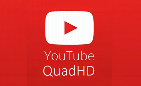 YOUTUBE ANDROID QUAD HD