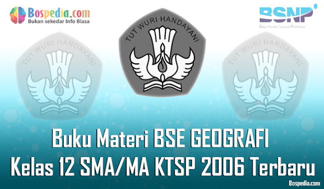 Pada kesempatan yang baik ini admin ingin membagikan Buku Materi berupa file download pdf Lengkap - Buku Materi BSE GEOGRAFI Kelas 12 SMA/MA KTSP 2006 Terbaru