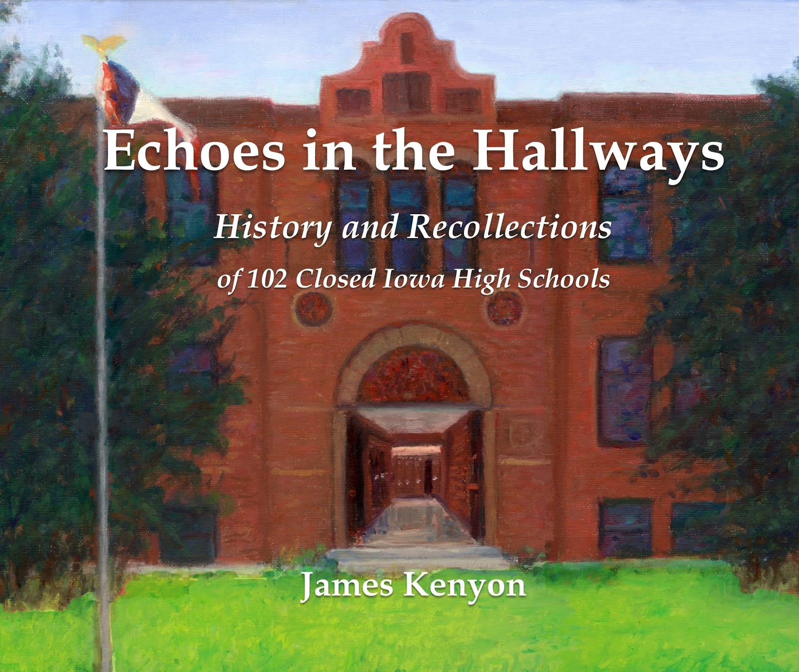 Echoes in the Hallways: History and Recollections of 102 Closed Iowa High Schools