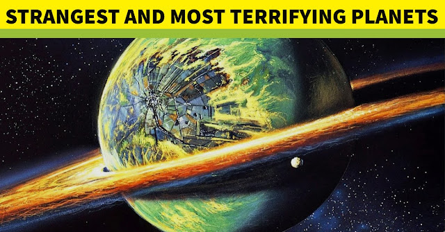 6 Strangest and Most Terrifying Planets in the Universe