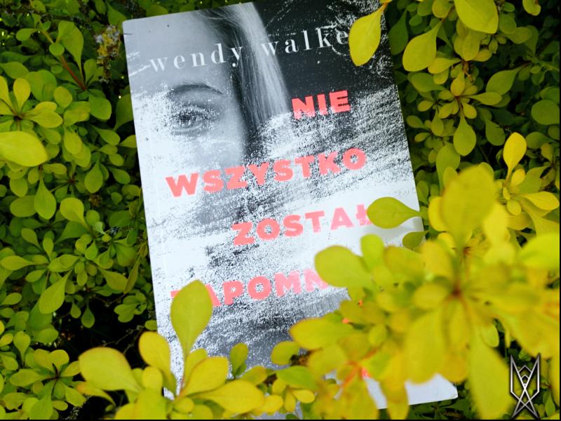 """Wendy Walker , """"Nie wszystko zostało zapomniane"""" recenzja książka thriller"""