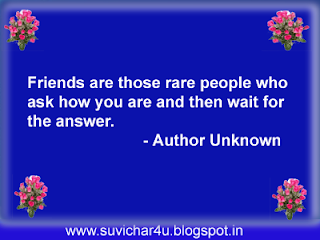 Friends are those rare people who ask how you are and then wait for the answer.