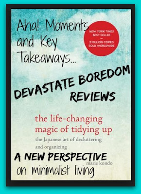 Life Changing Magic of Tidying Up - The Aha! Moments and Perspective Twists that Make this Book Worth Reading - a review by Devastate Boredom