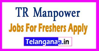 TR Manpower Recruitment 2017 Jobs For Freshers Apply