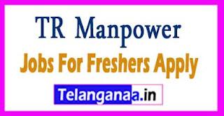 TR Manpower Recruitment 2017 Jobs For Freshers Apply