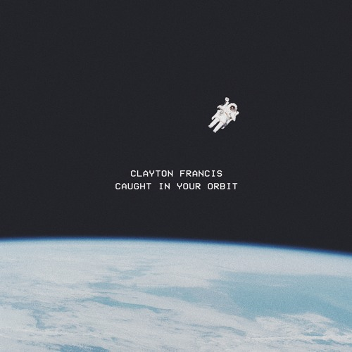 Clayton Francis Unveils New Single 'Caught In Your Orbit'