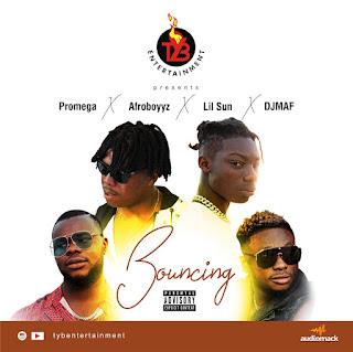 Music: TYB Presents – Bouncing (Ft. DJ Maf x Promega x Afroboyyz x Lil Sun)