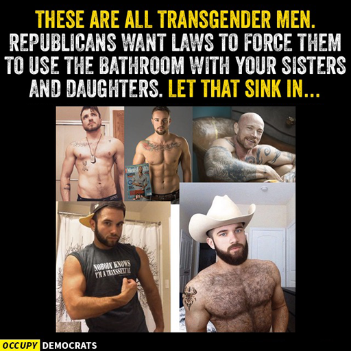 These are all transgender men. Republicans want laws to force them to use the bathroom with your sisters and daughters. Let that sink in...