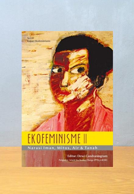 EKOFEMINISME II NARASI IMAN MITOS AIR DAN TANAH, Dewi Candraningrum