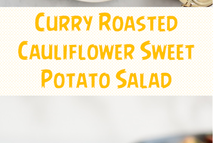 Curry Roasted Cauliflower Sweet Potato Salad