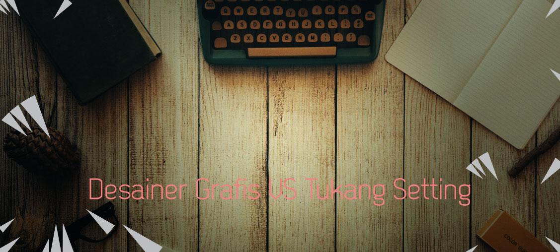 Desainer Grafis dan Tukang Setting | Jasa Desain Grafis