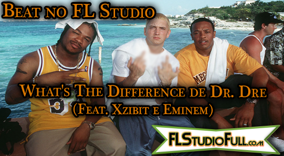 Beat no FL Studio 11 - Dr Dre - Whats The Difference (feat. Xzibit e Eminem)