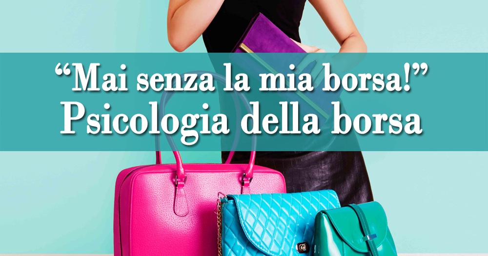 5873c8cb06 Psicologia della borsa: ciò che la tua borsa rivela di te! | Psicologia  della Moda - A cura della dott.ssa Maria Lupoli