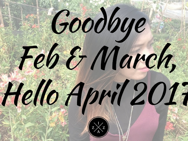 Goodbye February and March, Hello April 2017