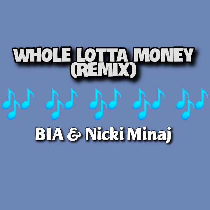BIA's Song: WHOLE LOTTA MONEY (Remix - Featuring Nicki Minaj) Single Track - Chorus: Ain't gon' keep me 'round no broke.. Streaming - MP3 Download