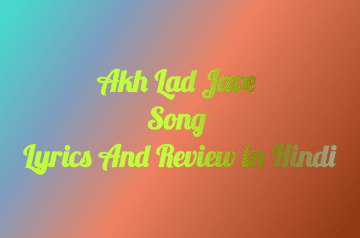 Akh-lad-jave-song-lyrics-and-review
