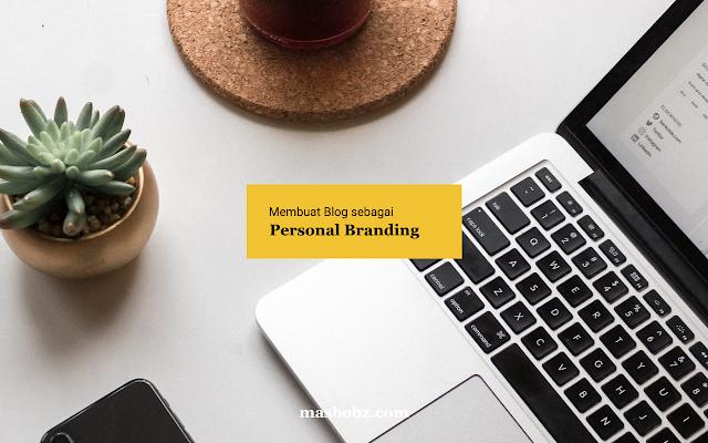 Membuat Blog sebagai Personal Branding, personal branding adalah, membuat blog, membuat blog gratis, membuat blogger, membuat blog wordpress, apa itu personal branding, masbobz.com