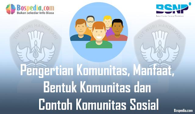 Pengertian Komunitas, Manfaat, Bentuk Komunitas dan Contoh Komunitas Sosial