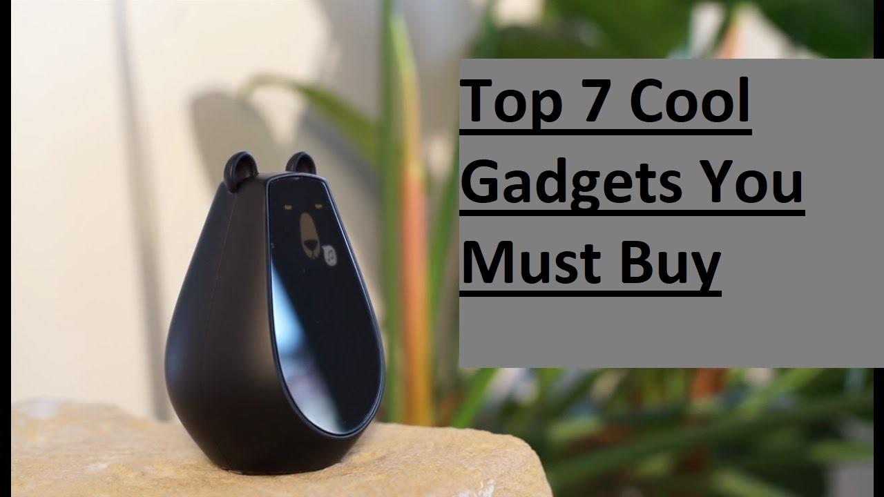 Top 7 Cool Gadgets You Must Buy