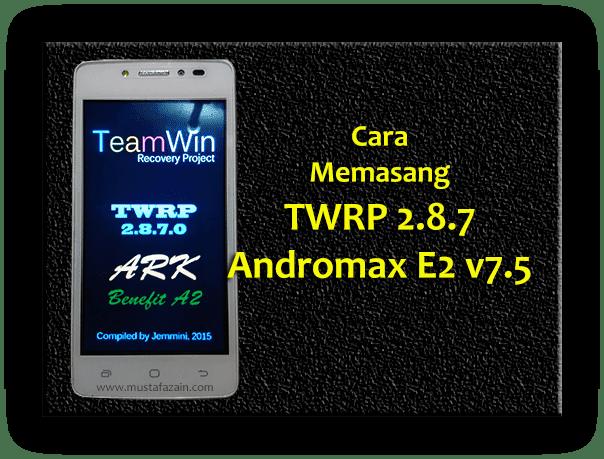 Cara Memasang TWRP Andromax E2 v7.5